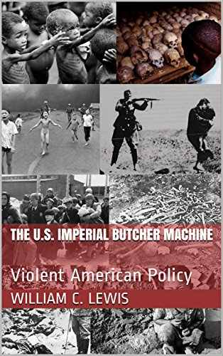 The U.S. Imperial Butcher Machine: Violent American Policy (English Edition) por William C. Lewis