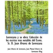 Lorenzana y su obra: Colecciòn de los escritos más notables del Exmo. Sr. D. Juan Alvarez de Lorenza