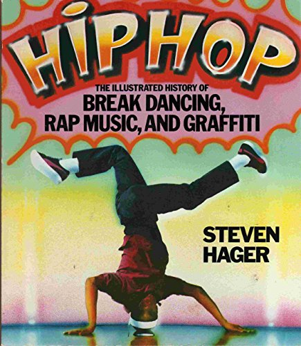 Hip Hop: The Illustrated History of Break Dancing, Rap Music, and Graffiti by Steven Hager (1-Aug-1984) Paperback