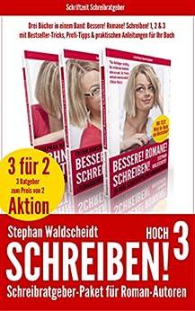 Schreiben! hoch 3 - Schreibratgeber-Paket für Roman-Autoren: Drei Bücher in einem Band: Bessere! Romane! Schreiben! 1, 2 & 3 von [Waldscheidt, Stephan]