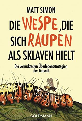 Die Wespe, die sich Raupen als Sklaven hielt: Die verrücktesten Überlebensstrategien der Tierwelt