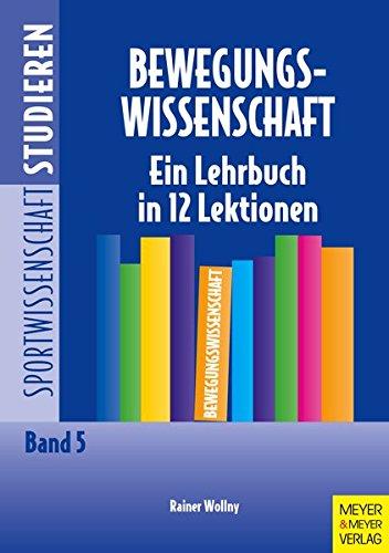 Bewegungswissenschaft. Eine Lehrbuch in 12 Lektionen (Sportwissenschaft studieren)