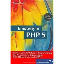 Einstieg in PHP 5: Für Einsteiger in die Webserver-Programmierung, inkl. MySQL-Grundlagen (Galileo Computing) by Thomas Theis (2004-04-28)