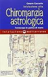 Iniziazione alla chiromanzia astrologica. L'oroscopo in palmo di mano