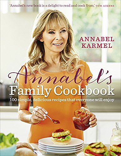 Annabel's Family Cookbook: 100 simple, delicious family recipes that everyone will enjoy