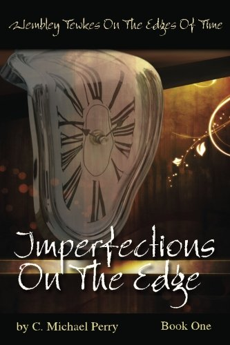 Imperfections On The Edge: Volume 1 (Wembley Tewkes On The Edges of Time)