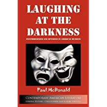 Laughing at Darkness: Postmodernism and Optimism in American Humour (Contemporary American Literature) by Paul McDonald (2011-01-21)
