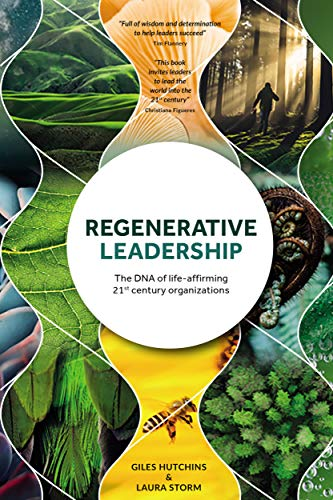 Regenerative Leadership: The DNA of life-affirming 21st century organizations (English Edition)