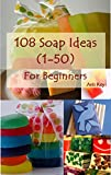 Soap making for Beginners, 108 Soap ideas (1-50): Many Creative Ideas for Beginning Handmade Soaper (Soap making ideas for beginners, Soap, Soap making, Soap ideas)
