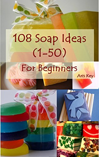 Soap making for Beginners, 108 Soap ideas (1-50): -