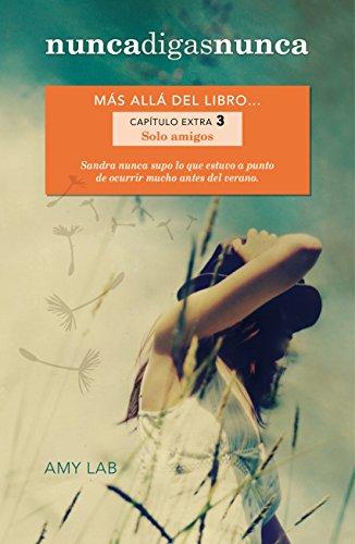 Portada del libro Solo amigos (Nunca digas nunca. Capítulo extra 3): Más allá del libro...