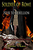 Soldier of Rome: Heir to Rebellion (The Artorian Chronicles Book 3) (English Edition)