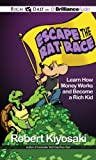 Escape the Rat Race: Learn How Money Works and Become a Rich Kid (Rich Dad)