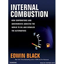 Internal Combustion: How Corporations and Governments Addicted the World to Oil and Subverted the Alternatives by Edwin Black (2006-12-01)