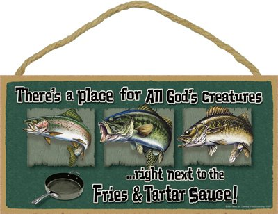 """(SJT00607) There's a Place for All God's Creatures .Right Next to The Fries & Tartar Sauce (Fresh Water Fish) 5"""" x 10"""" Wood Plaque, Sign - Features The Artwork of Buckwear"""
