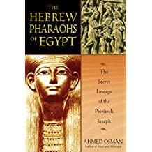 The Hebrew Pharaohs of Egypt: The Secret Lineage of the Patriarch Joseph (English Edition)