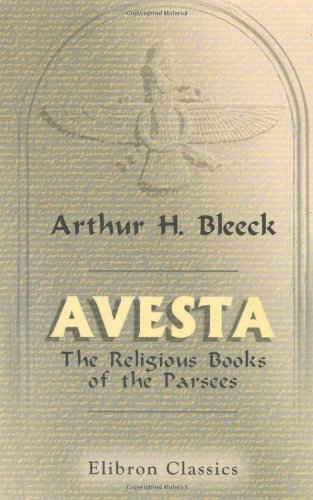 Avesta: The Religious Books of the Parsees. Volumes 1-3 por Arthur Henry Bleeck