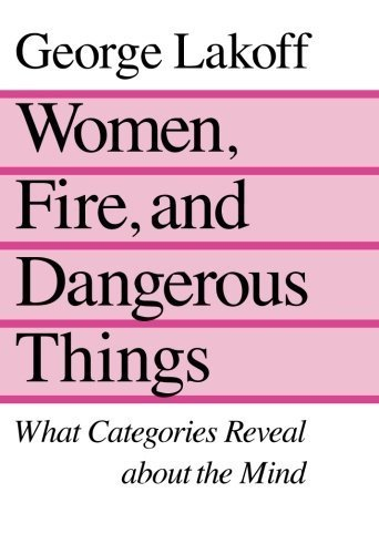 Women, Fire, and Dangerous Things by Lakoff, George (1990) Paperback