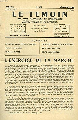 LE TEMOIN DES LOIS NATURELLES ET SPIRTUELLES N°176, DECEMBRE 1968. L'EXERCICE DE LA MARCHE, Dr P. CARTON / GUIDE DE JARDINAGE / TEMOIN A CHARGE / PROTECTION ANIMALE, Dr P. ROUSSELET / CENT MILLION D'AMES / DELIRE RADIOLOGIQUE.