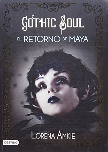 Gothic Soul. El retorno de Maya (Spanish Edition) by Lorena Amkie (2015-03-10)