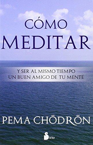 Cómo meditar por PEMA CHÖDROÖN
