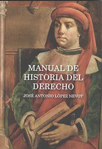 Manual de Historia del Derecho por José Antonio López Nevot