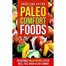 Paleo Comfort Foods: Delectable Paleo Recipes to Eat Well, Feel Great and Live Longer (English Edition)