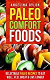 Best Paleo Recipes - Paleo Comfort Foods: Delectable Paleo Recipes to Eat Review