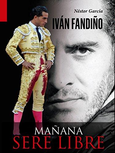 Iván Fandiño. Mañana seré libre por Nestor Garcia