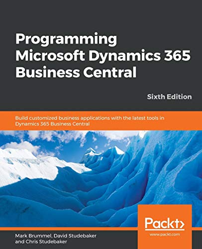 Programming Microsoft Dynamics 365 Business Central: Build customized business applications with the latest tools in Dynamics 365 Business Central, 6th Edition
