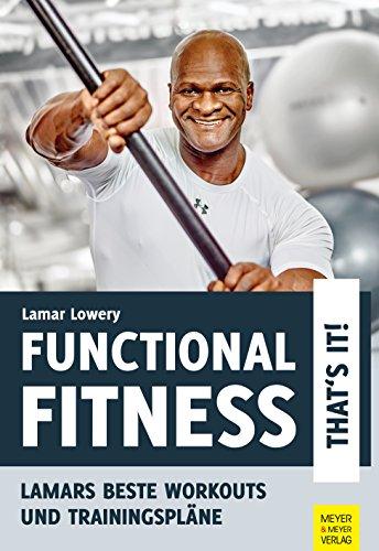 Functional Fitness - That's it!: Lamars beste Workouts und Trainingspläne