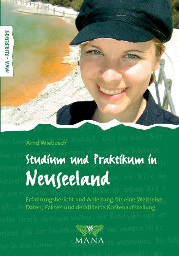 Studium und Praktikum in Neuseeland: Erfahrungsbericht und Anleitung für eine Weltreise. Daten, Fakten und detaillierte Kostenaufstellung