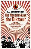 Die Neuerfindung der Diktatur: Wie China den digitalen Überwachungsstaat aufbaut und uns damit herausfordert - Kai Strittmatter