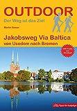 Jakobsweg Via Baltica: von Usedom nach Bremen (Outdoor Pilgerführer)