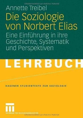 Die Soziologie von Norbert Elias: Eine Einführung in ihre Geschichte, Systematik und Perspektiven (Studientexte zur Soziologie)