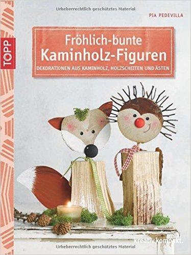 Fröhlich-bunte Kaminholz-Figuren: Dekorationen aus Kaminholz, Holzscheiten und Ästen (kreativ.kompakt.) von Pia Pedevilla ( 19. Januar 2015 )