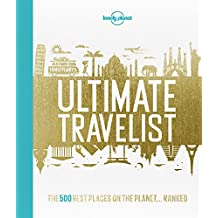 Lonely Planet's Ultimate Travelist: The 500 Best Places on the Planet...Ranked