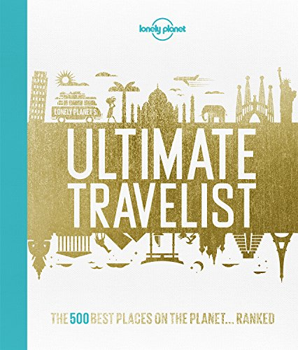 Lonely Planet's Ultimate Travelist: The 500 Best Places on the Planet...Ranked por Lonely Planet