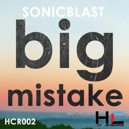 Big Mistake Original Mix By Sonicblast On Amazon Music