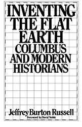 Inventing the Flat Earth: Columbus and Modern Historians by Jeffrey Burton Russell (1991-01-08)