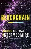Telecharger Livres Blockchain Le Guide Intermediaire pour Comprendre la Technologie Blockchain (PDF,EPUB,MOBI) gratuits en Francaise