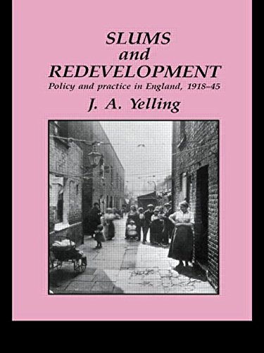 Slums and Redevelopment: Policy and Practice in England, 1918-45, with Particular Reference to London