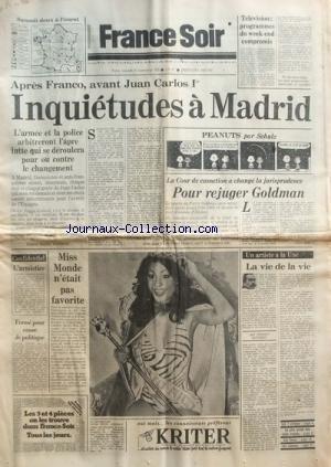 FRANCE SOIR du 22/11/1975 - APRES FRANCO - AVANT JUAN CARLOS 1ER - INQUIETUDES A MADRID DESSIN DE SCHULZ LA COUR DE CASSATION A CHANGE LA JURISPRUDENCE - POUR REJUGER GOLDMAN MISS MONDE N'ETAIT PAS FAVORITE - WILNELIA MERCED - MISS ESPAGNE OLGA FERNANDEZ-PERER LA VIE DE LA VIE PAR G. MATHIEU