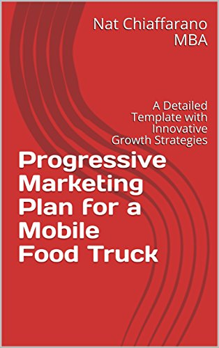 Progressive Marketing Plan for a Mobile Food Truck: A Detailed Template with Innovative Growth Strategies (English Edition) (Delivery Truck Food)