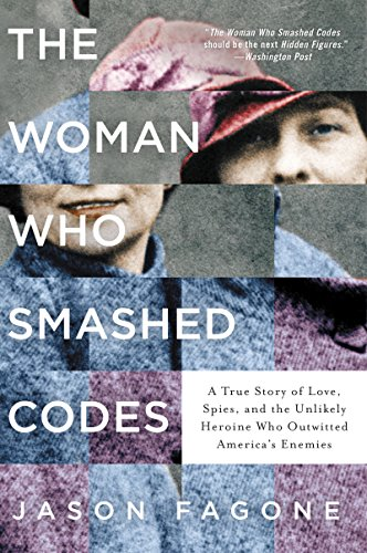 The Woman Who Smashed Codes: A True Story of Love, Spies, and the Unlikely Heroine Who Outwitted America's Enemies por Jason Fagone