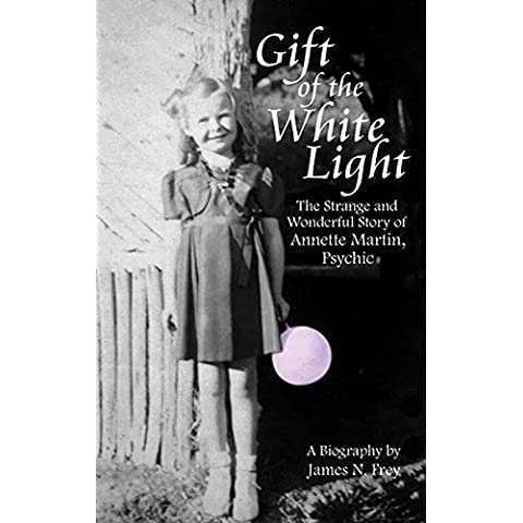 Gift of the White Light: The Strange and Wonderful Story of Annette Martin, Psychic by James N. Frey