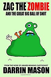 Zac the Zombie and the Great Big Ball of Snot by Darrin Mason (2015-09-18)