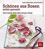 Schönes aus Rosen selbst gemacht: Feines für die Sinne: Deko, Genuss & Pflege