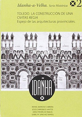 Toledo. La construcción de una Civitas Regia. Espejo de las arquitecturas provinciales