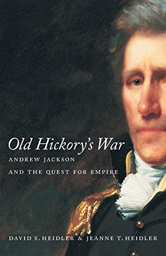 Old Hickory's War: Andrew Jackson and the Quest for Empire (Southern Literary Studies)